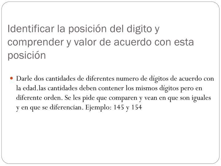 Identificar la posición del digito y comprender y valor de acuerdo con esta posición
