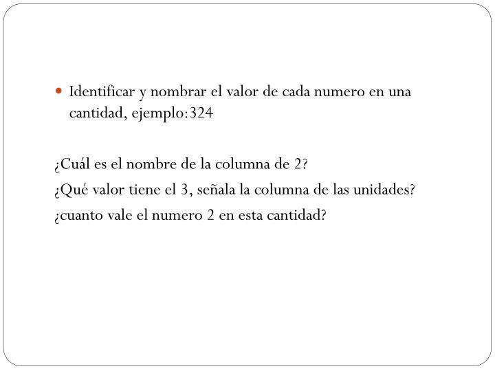 Identificar y nombrar el valor de cada numero en una cantidad, ejemplo:324