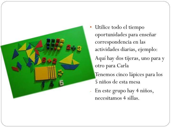 Utilice todo el tiempo oportunidades para enseñar correspondencia en las actividades diarias, ejemplo: