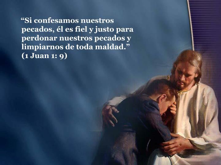 """""""Si confesamos nuestros pecados, él es fiel y justo para perdonar nuestros pecados y limpiarnos de toda maldad."""" (1 Juan 1: 9)"""