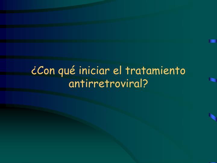 ¿Con qué iniciar el tratamiento antirretroviral?