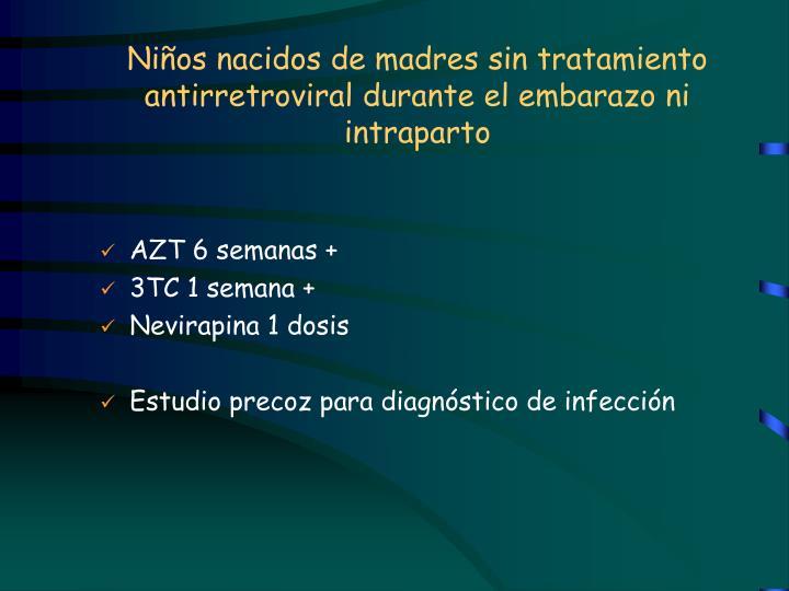 Niños nacidos de madres sin tratamiento antirretroviral durante el embarazo ni intraparto