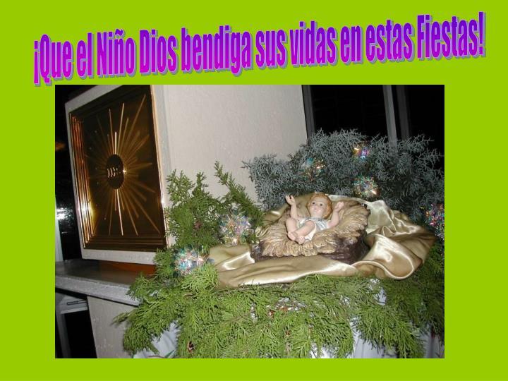 Que el Nio Dios bendiga sus vidas en estas Fiestas!