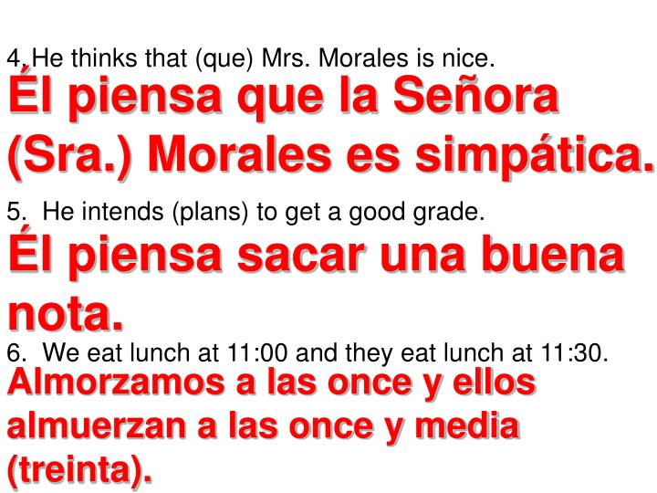 He thinks that (que) Mrs. Morales is nice.