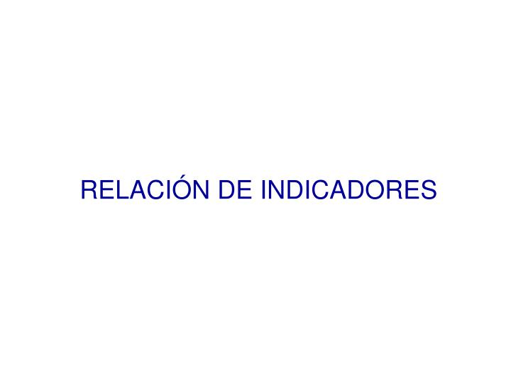RELACIÓN DE INDICADORES