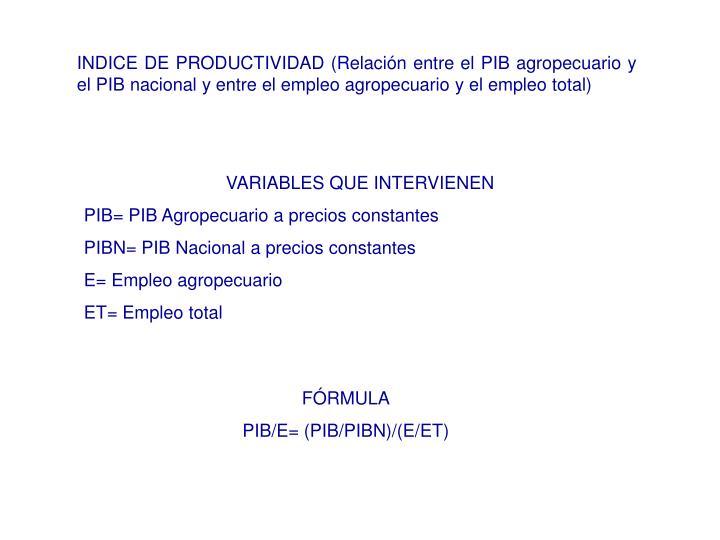 INDICE DE PRODUCTIVIDAD (Relación entre el PIB agropecuario y el PIB nacional y entre el empleo agropecuario y el empleo total)