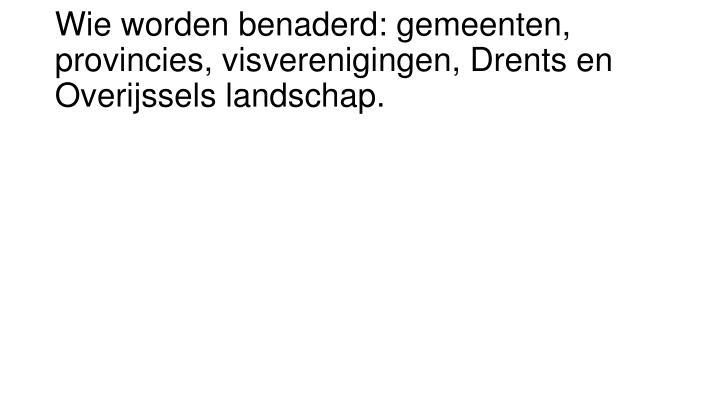 Wie worden benaderd: gemeenten, provincies, visverenigingen, Drents en Overijssels landschap.