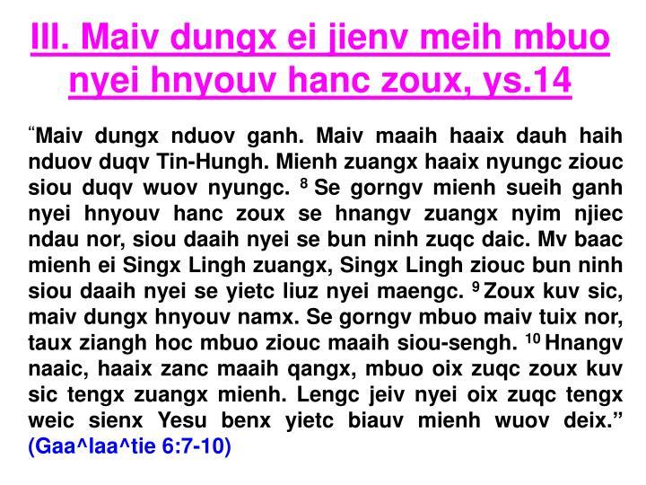 III. Maiv dungx ei jienv meih mbuo nyei hnyouv hanc zoux, ys.14