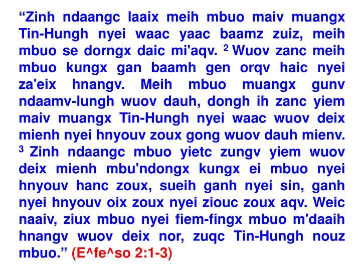 """""""Zinh ndaangc laaix meih mbuo maiv muangx Tin-Hungh nyei waac yaac baamz zuiz, meih mbuo se dorngx daic mi'aqv."""
