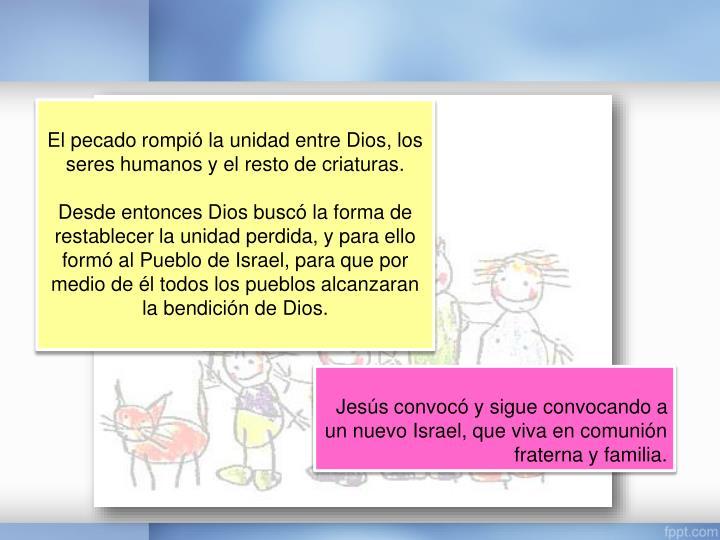 El pecado rompió la unidad entre Dios, los seres humanos y el resto de criaturas.