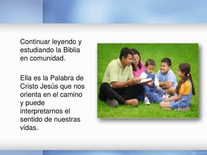 Continuar leyendo y estudiando la Biblia en comunidad.