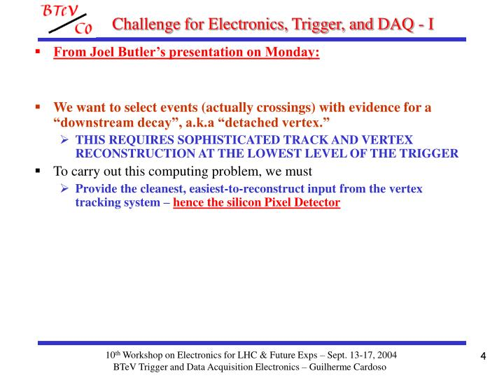 Challenge for Electronics, Trigger, and DAQ - I