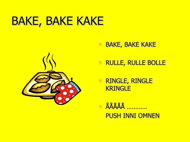 BAKE, BAKE KAKE