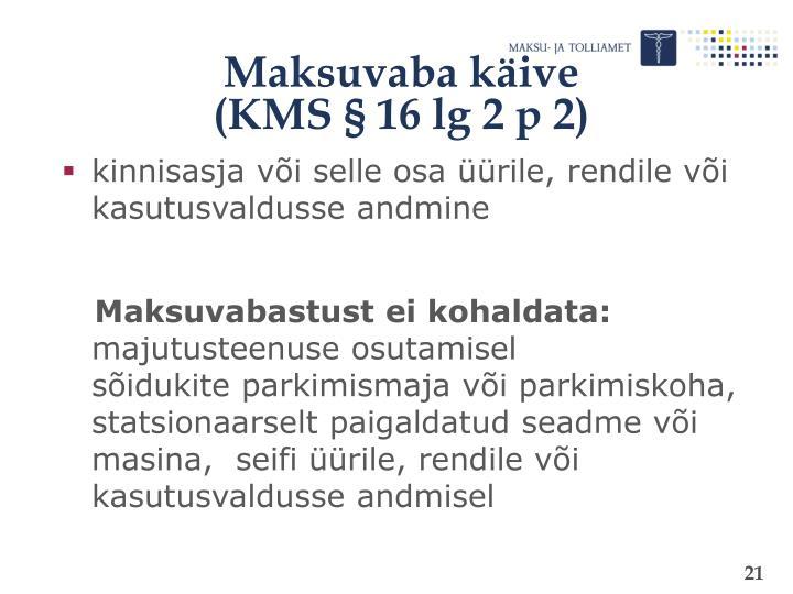 Maksuvaba käive                         (KMS § 16 lg 2 p 2)