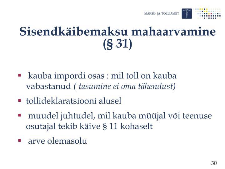 Sisendkäibemaksu mahaarvamine (§ 31)