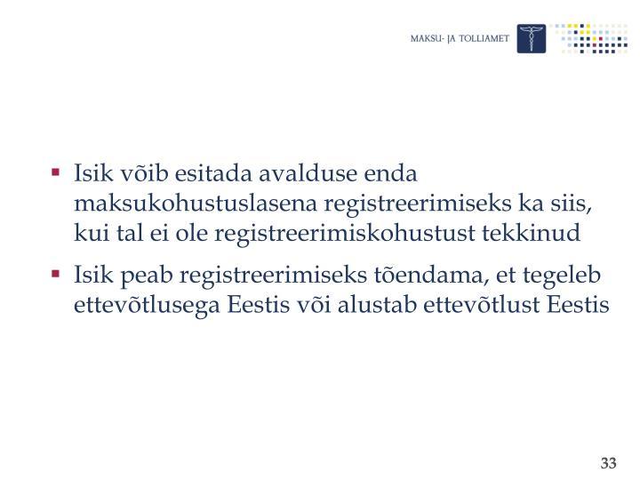 Isik võib esitada avalduse enda maksukohustuslasena registreerimiseks ka siis, kui tal ei ole registreerimiskohustust tekkinud