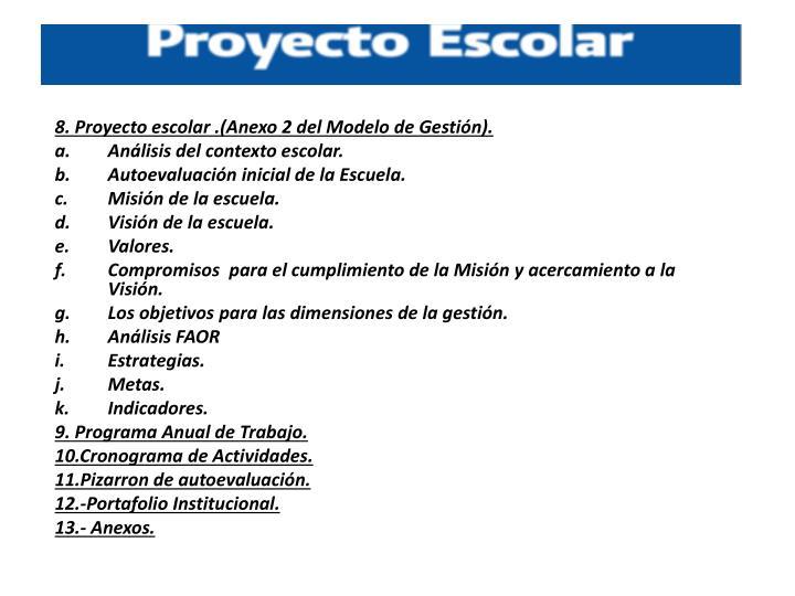 8. Proyecto escolar .(Anexo 2 del Modelo de Gestión).