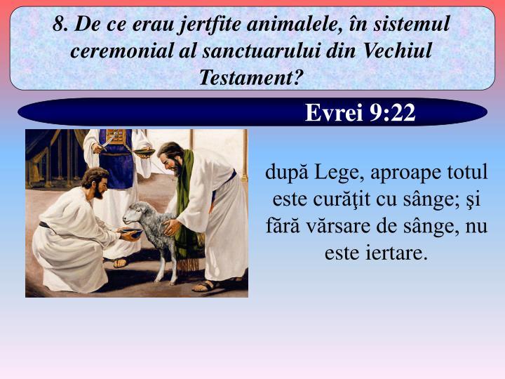8. De ce erau jertfite animalele, în sistemul ceremonial al sanctuarului din Vechiul Testament?