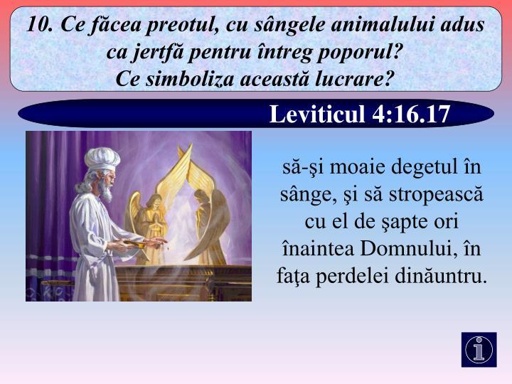 10. Ce făcea preotul, cu sângele animalului adus ca jertfă pentru întreg poporul?