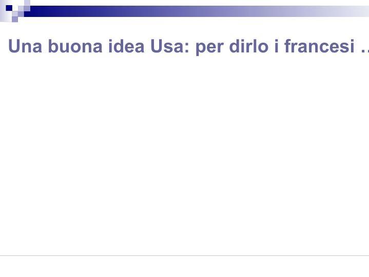 Una buona idea Usa: per dirlo i francesi …