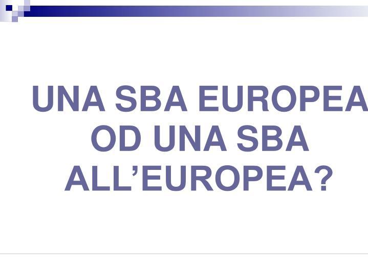 UNA SBA EUROPEA OD UNA SBA ALL'EUROPEA?