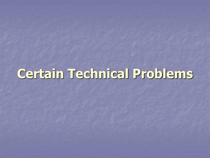Certain Technical Problems