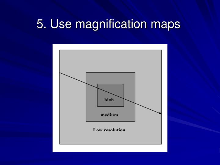 5. Use magnification maps