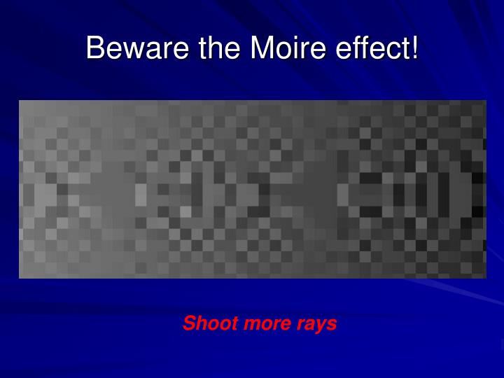 Beware the Moire effect!