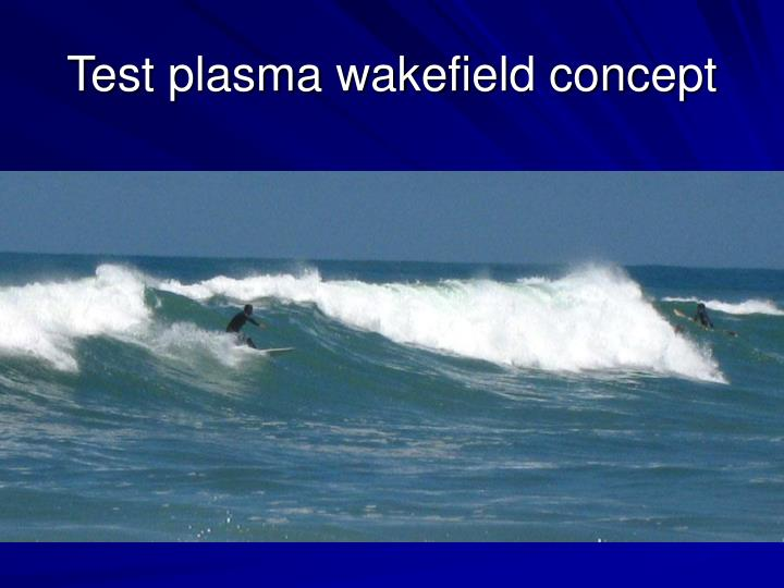 Test plasma wakefield concept