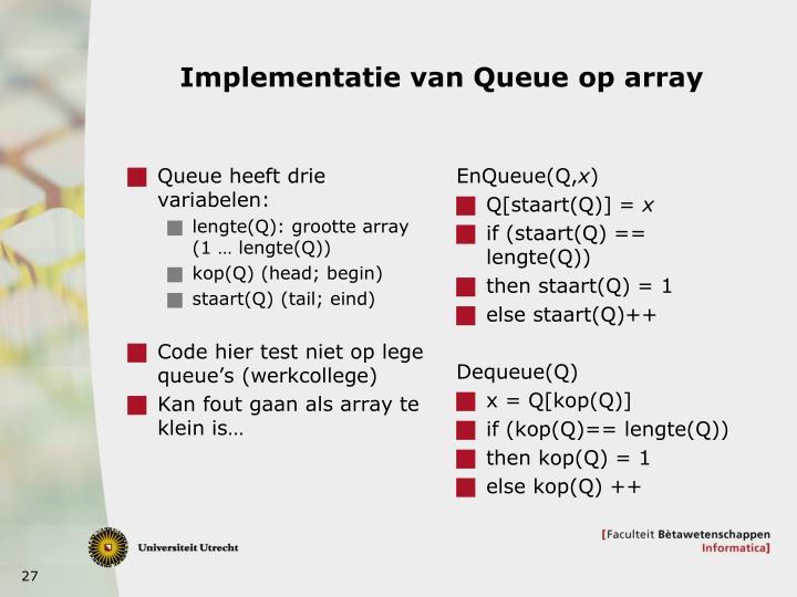 Queue heeft drie variabelen: