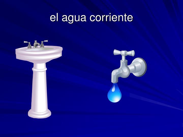 el agua corriente