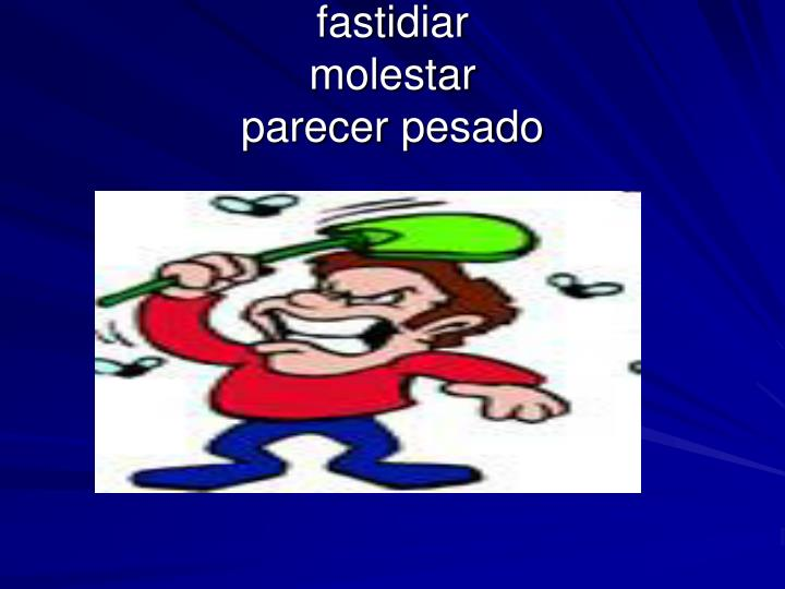 fastidiar