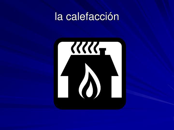la calefacción