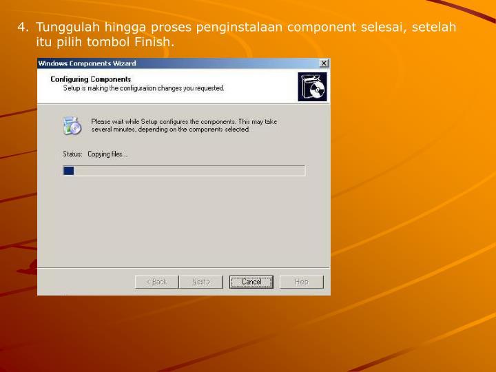 Tunggulah hingga proses penginstalaan component selesai, setelah itu pilih tombol Finish.