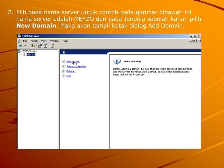 Piih pada nama server untuk contoh pada gambar dibawah ini nama server adalah MEYZO dan pada Jendela sebelah kanan pilih