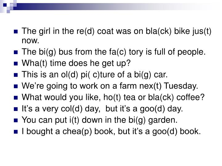 The girl in the re(d) coat was on bla(ck) bike jus(t) now.
