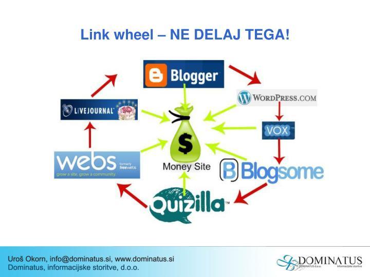 Link wheel – NE DELAJ TEGA!