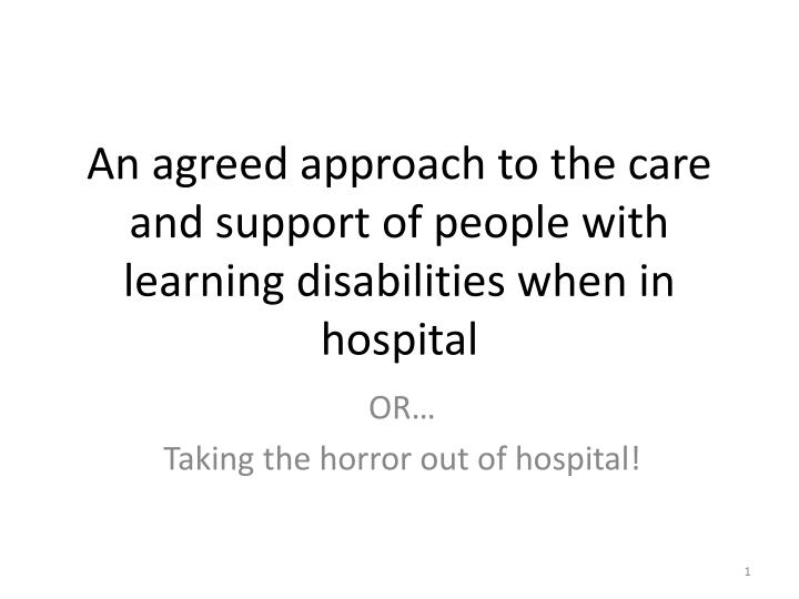 An agreed approach to the care and support of people with learning disabilities when in hospital