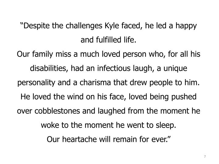 """Despite the challenges Kyle faced, he led a happy and fulfilled life."