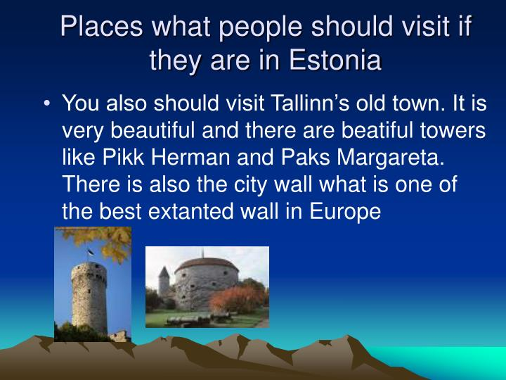 Places what people should visit if they are in Estonia