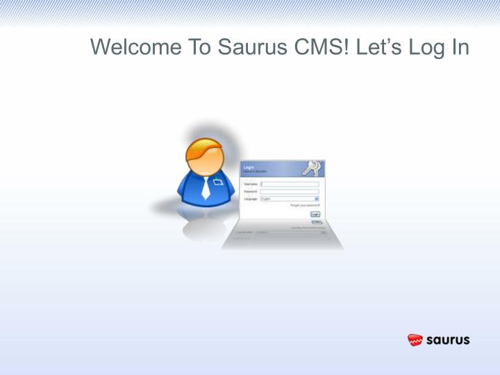 Welcome To Saurus CMS! Let's Log In