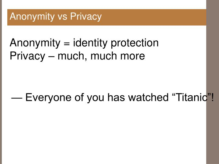 Anonymity vs Privacy