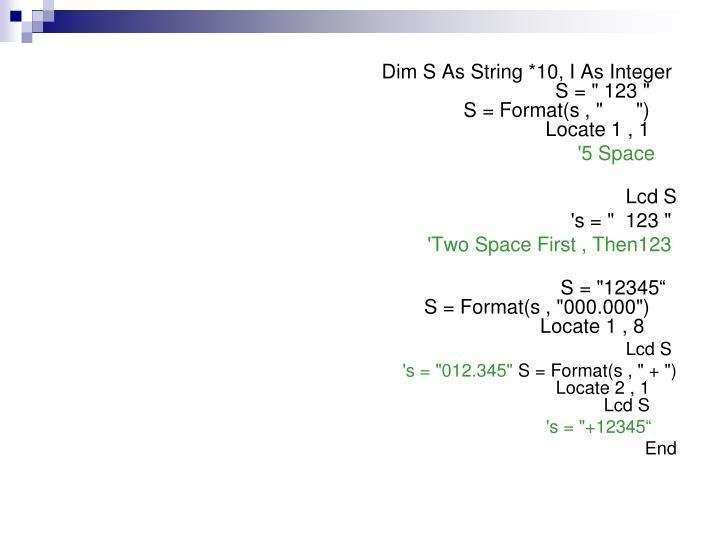 Dim S As String *10, I As Integer