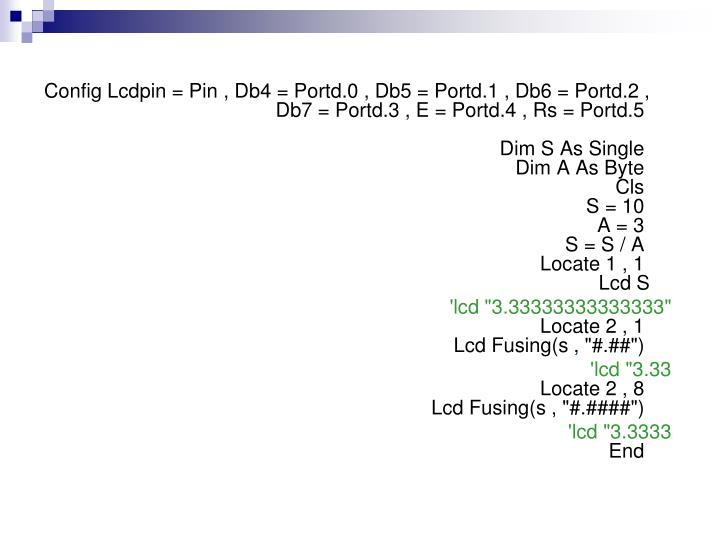 Config Lcdpin = Pin , Db4 = Portd.0 , Db5 = Portd.1 , Db6 = Portd.2 , Db7 = Portd.3 , E = Portd.4 , Rs = Portd.5