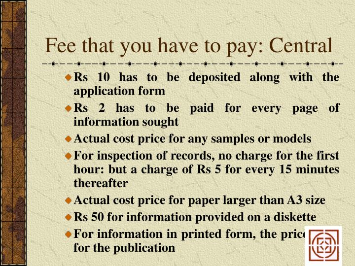 Fee that you have to pay: Central