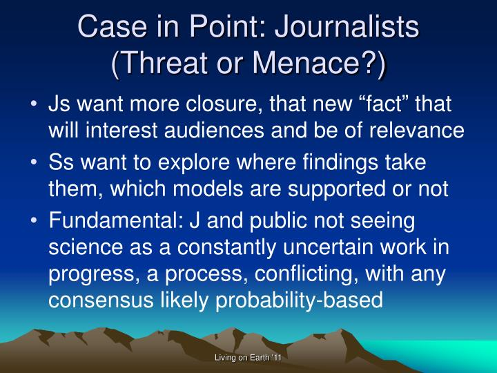 Case in Point: Journalists (Threat or Menace?)