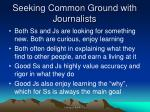 seeking common ground with journalists