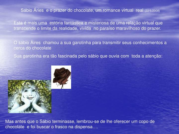 Sbio ries  e o prazer do chocolate, um romance virtual  real