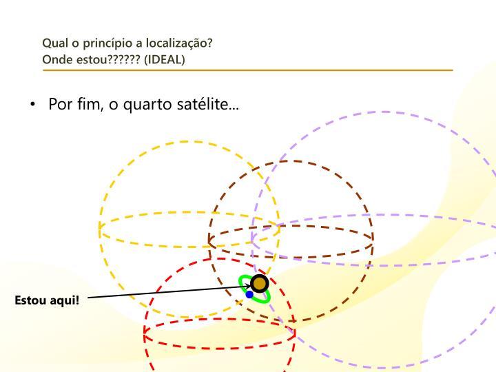 Por fim, o quarto satélite...