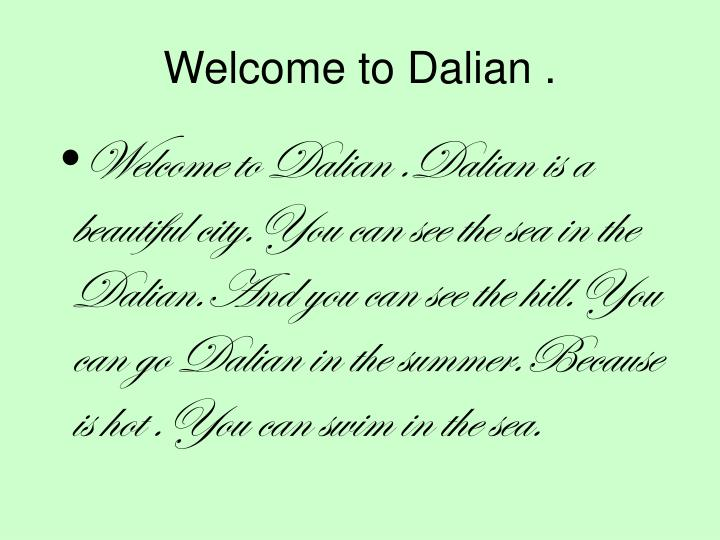 Welcome to Dalian .